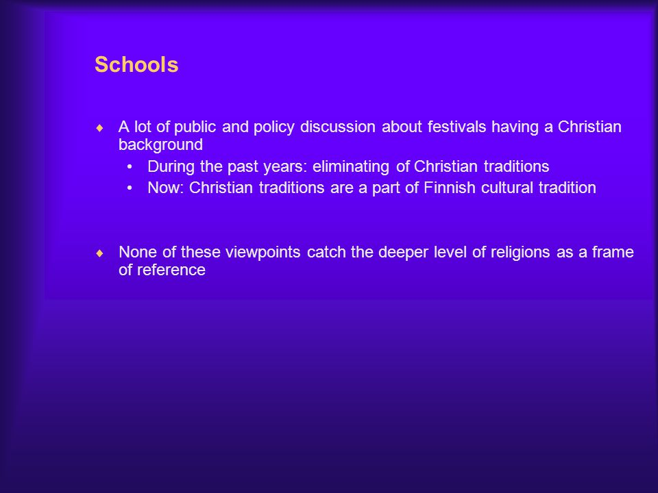 Schools  A lot of public and policy discussion about festivals having a Christian background During the past years: eliminating of Christian traditio