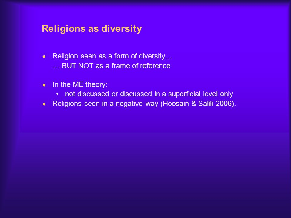 Religions as diversity  Religion seen as a form of diversity… … BUT NOT as a frame of reference  In the ME theory: not discussed or discussed in a s