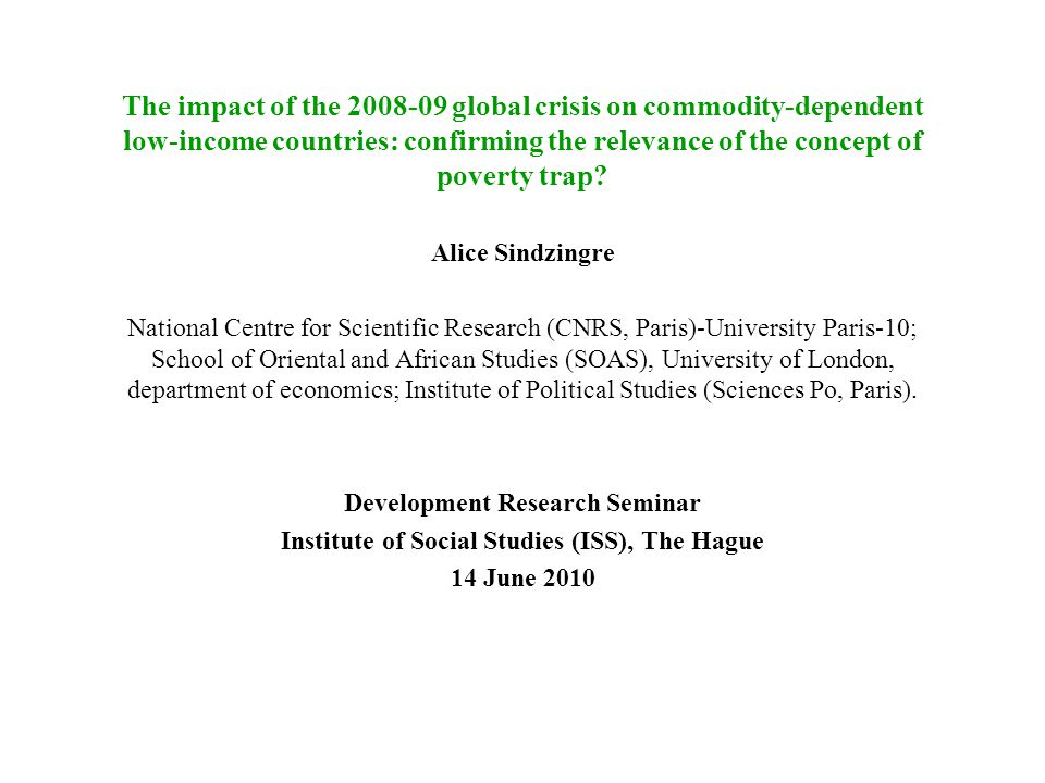 The impact of the 2008-09 global crisis on commodity-dependent low-income countries: confirming the relevance of the concept of poverty trap? Alice Si