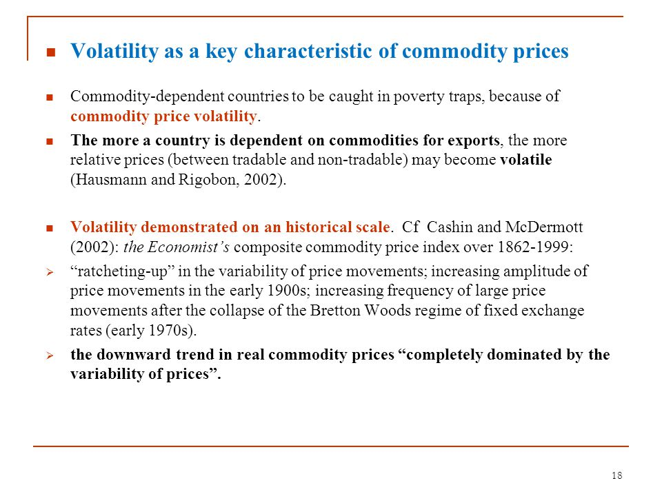 Volatility as a key characteristic of commodity prices Commodity-dependent countries to be caught in poverty traps, because of commodity price volatil