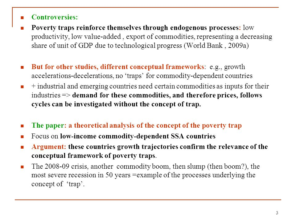 Engerman and Sokoloff, (e.g., 2006) on growth paths divergence in the two Americas: institutions may create poverty traps, as they shape opportunities.