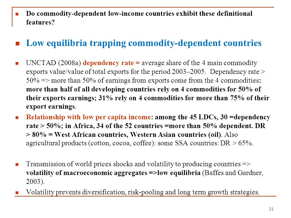 31 Do commodity-dependent low-income countries exhibit these definitional features? Low equilibria trapping commodity-dependent countries UNCTAD (2008
