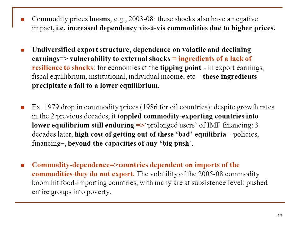 Commodity prices booms, e.g., 2003-08: these shocks also have a negative impact, i.e. increased dependency vis-à-vis commodities due to higher prices.