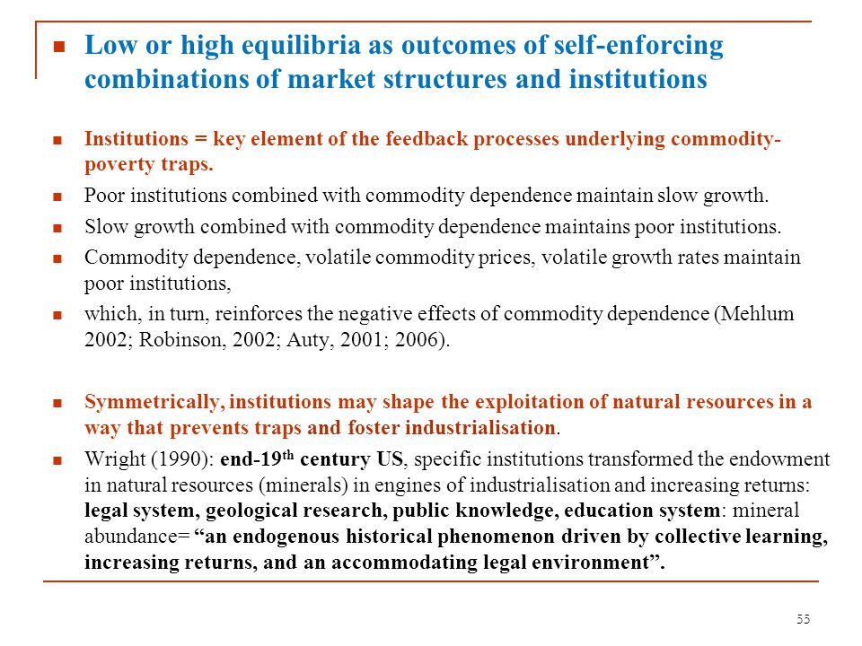 Low or high equilibria as outcomes of self-enforcing combinations of market structures and institutions Institutions = key element of the feedback pro