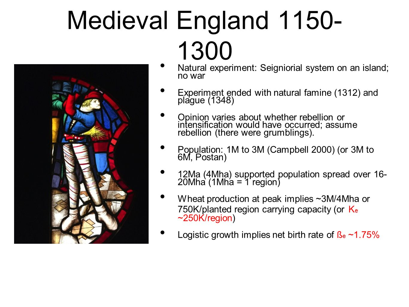 Medieval England 1150- 1300 Natural experiment: Seigniorial system on an island; no war Experiment ended with natural famine (1312) and plague (1348)