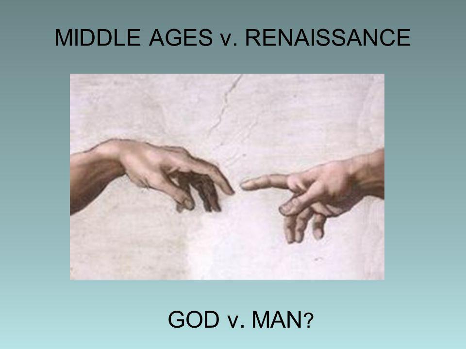 MIDDLE AGES v. RENAISSANCE GOD v. MAN ?