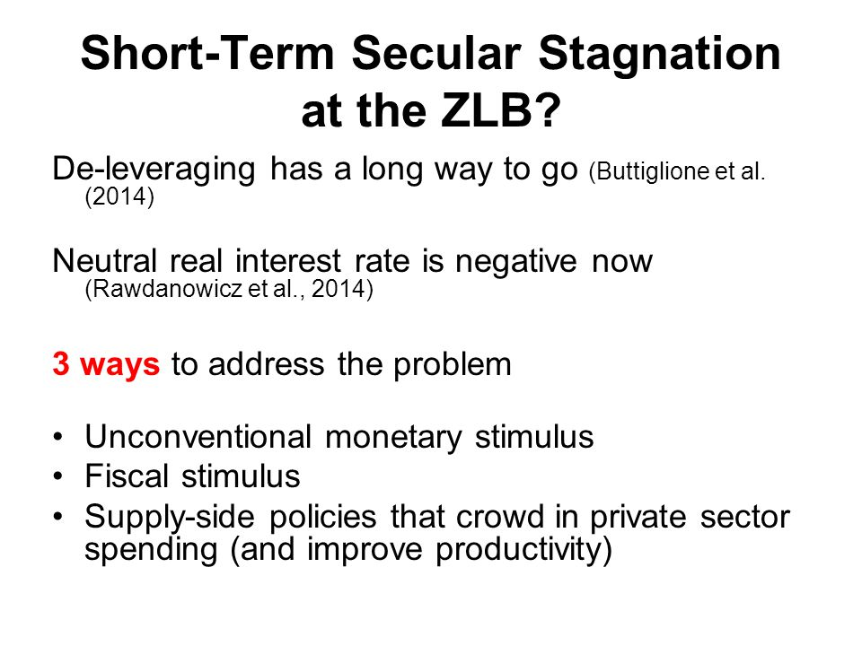 Short-Term Secular Stagnation at the ZLB. De-leveraging has a long way to go (Buttiglione et al.