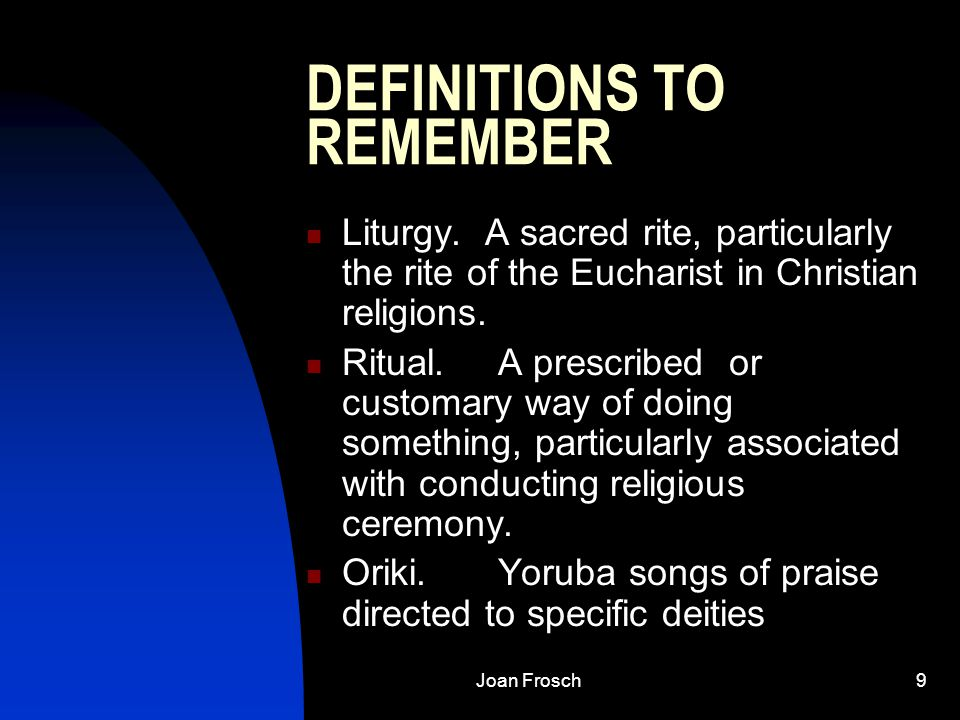 Joan Frosch9 DEFINITIONS TO REMEMBER Liturgy.