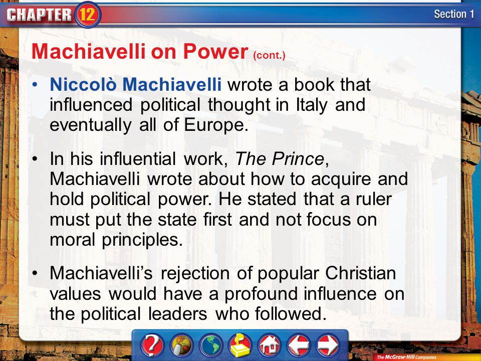 Section 1 Niccolò Machiavelli wrote a book that influenced political thought in Italy and eventually all of Europe.