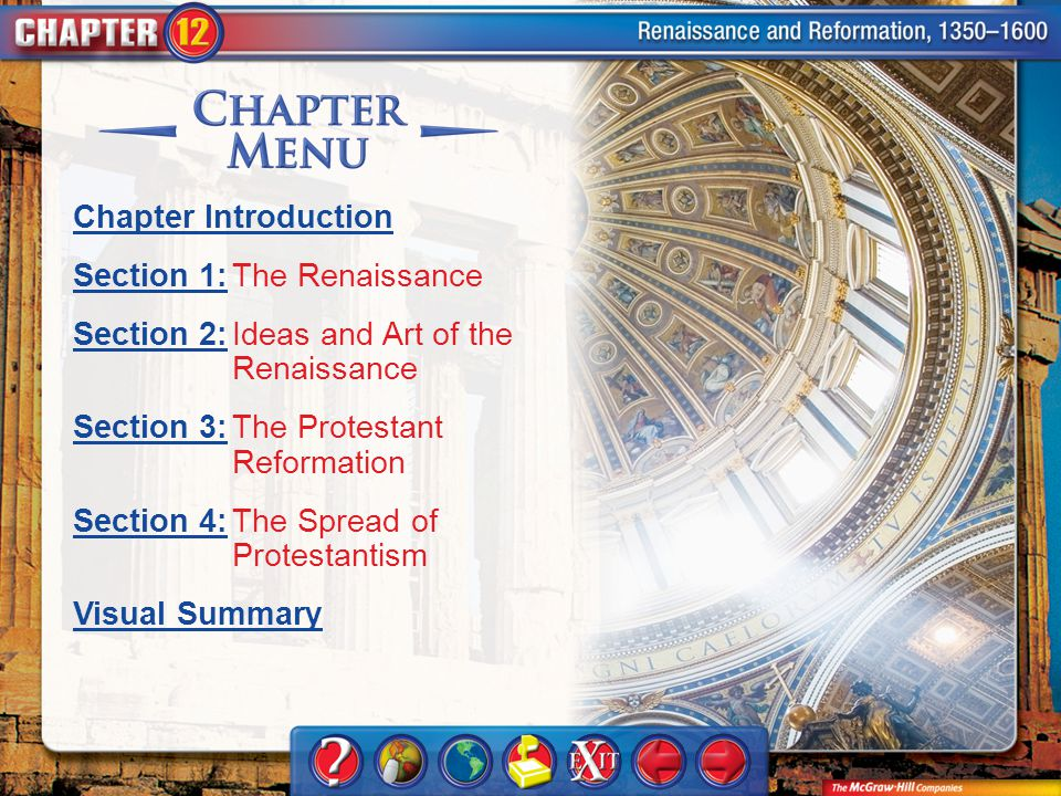 Chapter Menu Chapter Introduction Section 1:Section 1:The Renaissance Section 2:Section 2:Ideas and Art of the Renaissance Section 3:Section 3:The Protestant Reformation Section 4:Section 4:The Spread of Protestantism Visual Summary