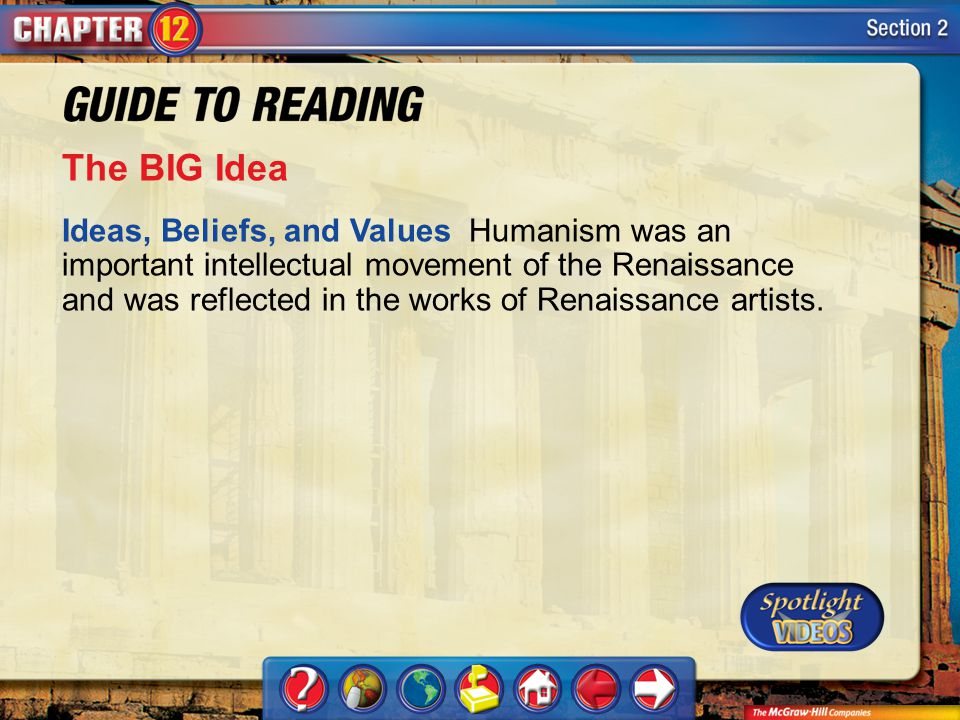 Section 2-Main Idea The BIG Idea Ideas, Beliefs, and Values Humanism was an important intellectual movement of the Renaissance and was reflected in the works of Renaissance artists.