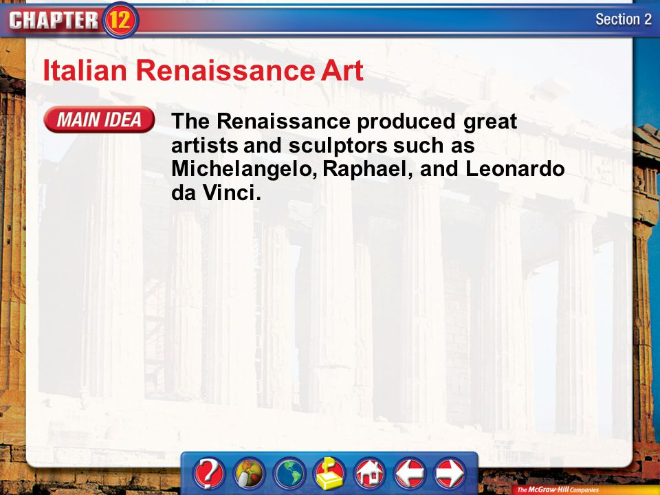 Section 2 Italian Renaissance Art The Renaissance produced great artists and sculptors such as Michelangelo, Raphael, and Leonardo da Vinci.