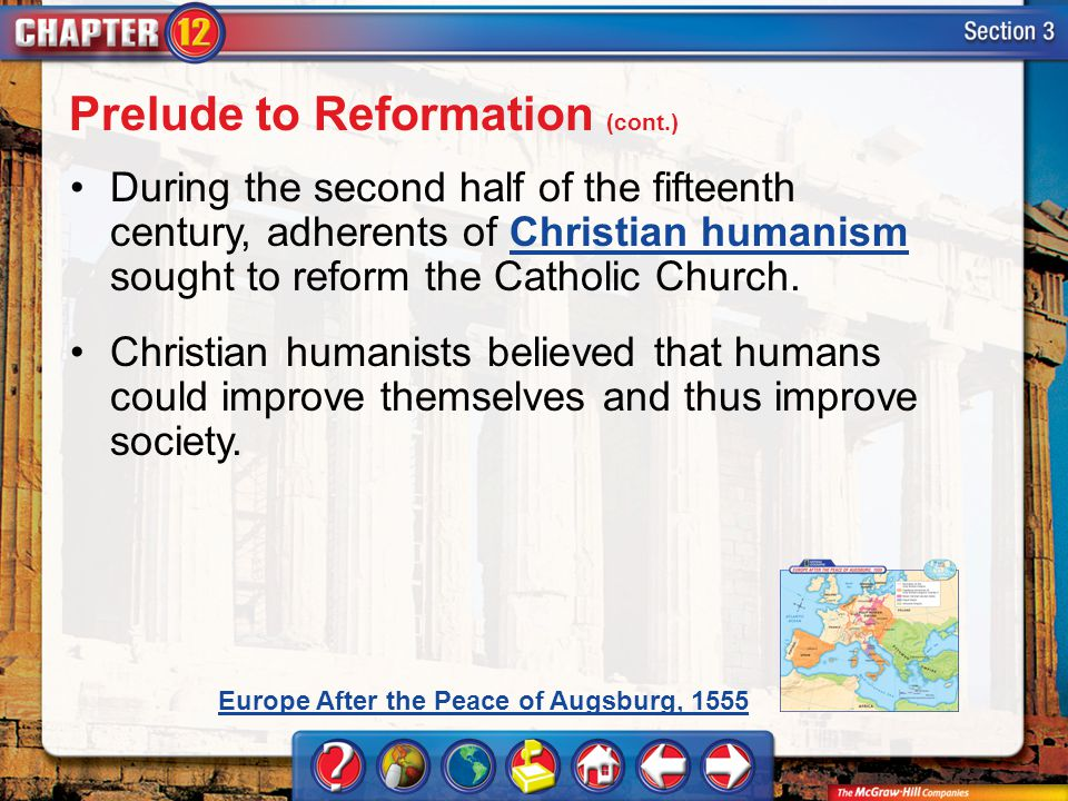 Section 3 During the second half of the fifteenth century, adherents of Christian humanism sought to reform the Catholic Church.Christian humanism Christian humanists believed that humans could improve themselves and thus improve society.