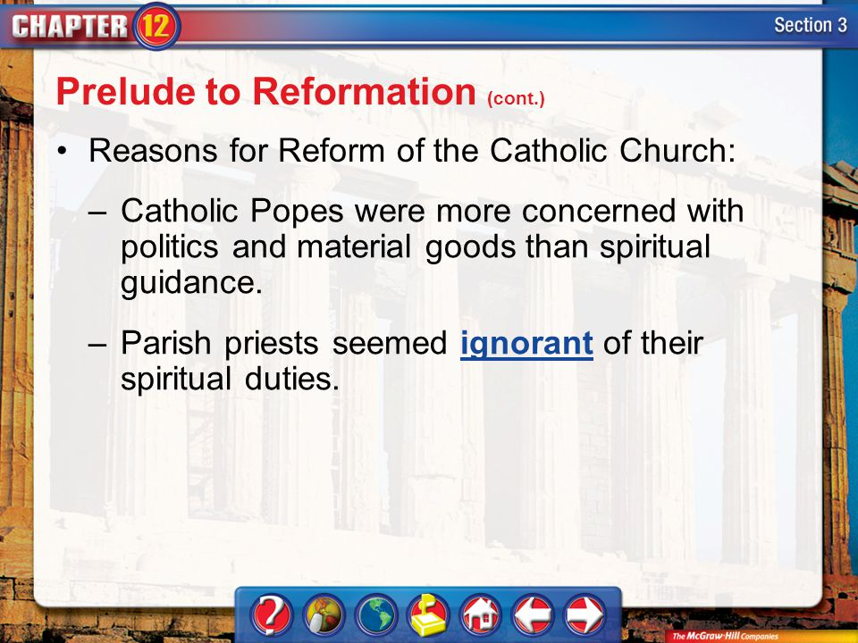 Section 3 Reasons for Reform of the Catholic Church: –Catholic Popes were more concerned with politics and material goods than spiritual guidance.