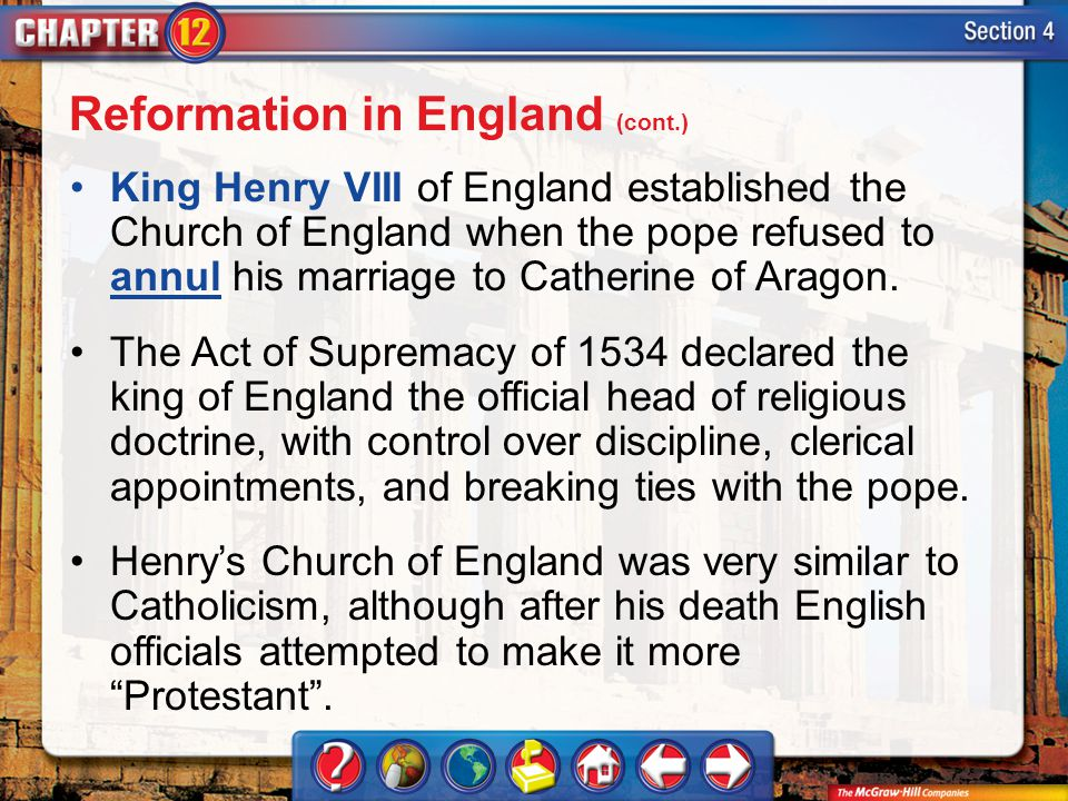Section 4 King Henry VIII of England established the Church of England when the pope refused to annul his marriage to Catherine of Aragon.