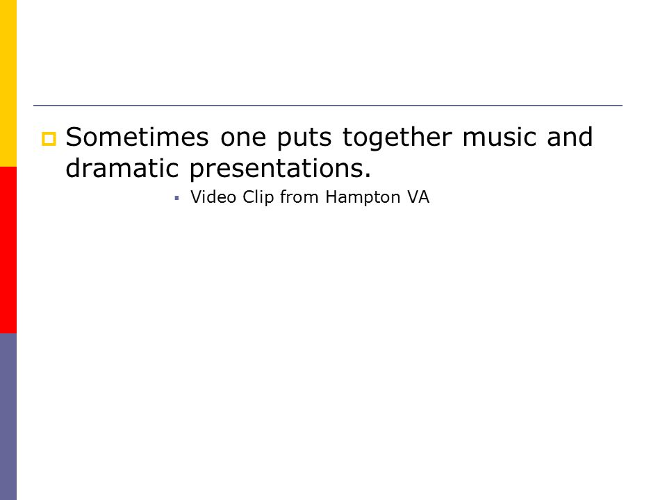  Sometimes one puts together music and dramatic presentations.  Video Clip from Hampton VA