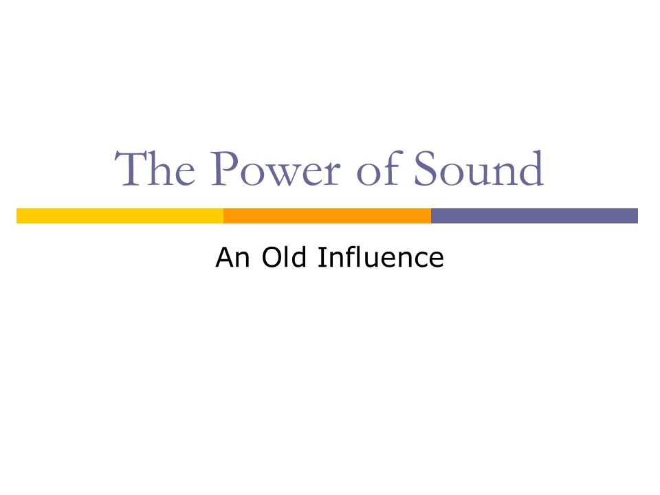 The Power of Sound An Old Influence