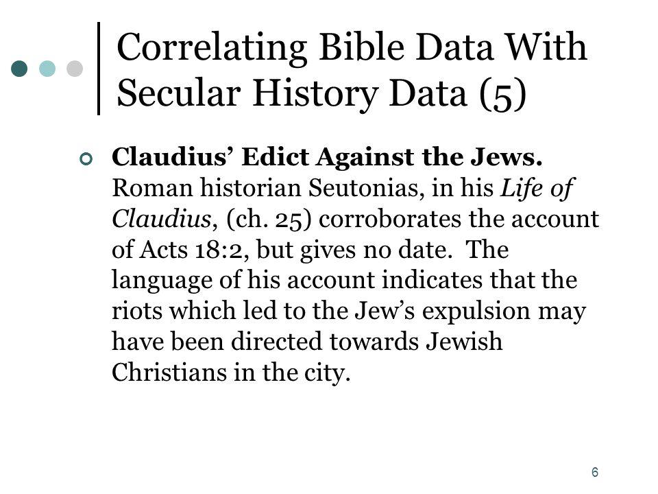 6 Correlating Bible Data With Secular History Data (5) Claudius' Edict Against the Jews. Roman historian Seutonias, in his Life of Claudius, (ch. 25)