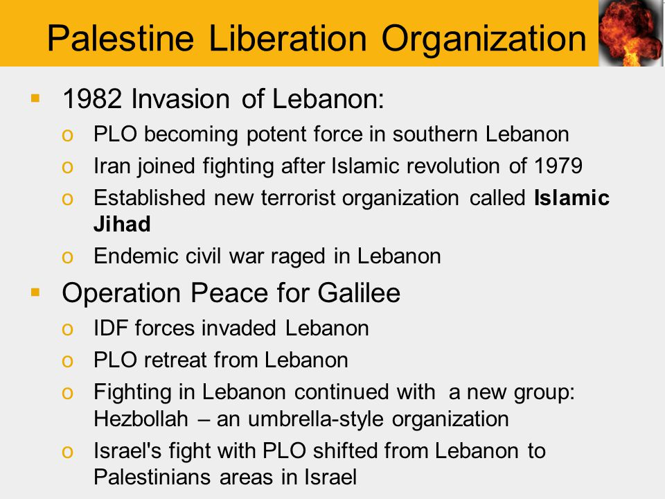 Controversial Counterterrorist Policies oInvading Lebanon ▪First invasion, 1982, to rid south of the PLO, ended with 18 year occupation and the creation of Hezbollah.