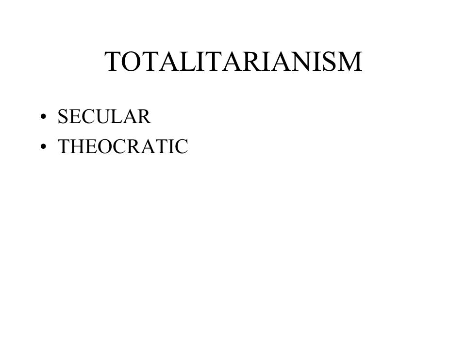 TOTALITARIANISM SECULAR THEOCRATIC