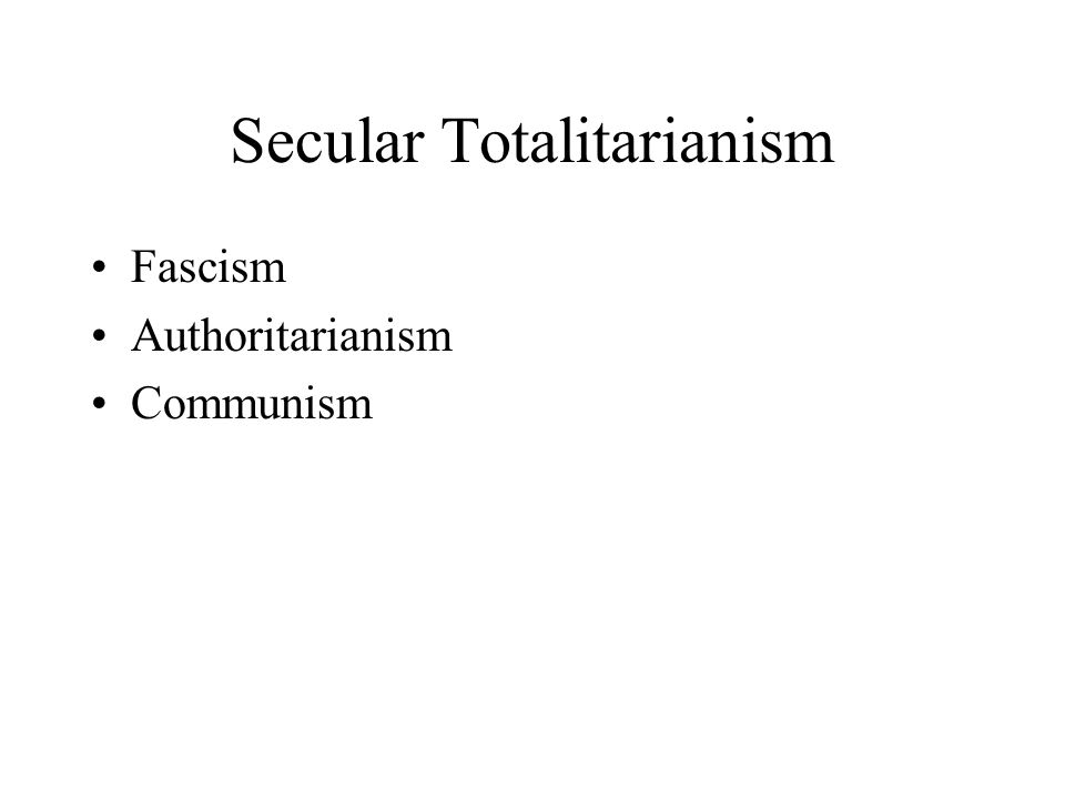 Secular Totalitarianism Fascism Authoritarianism Communism