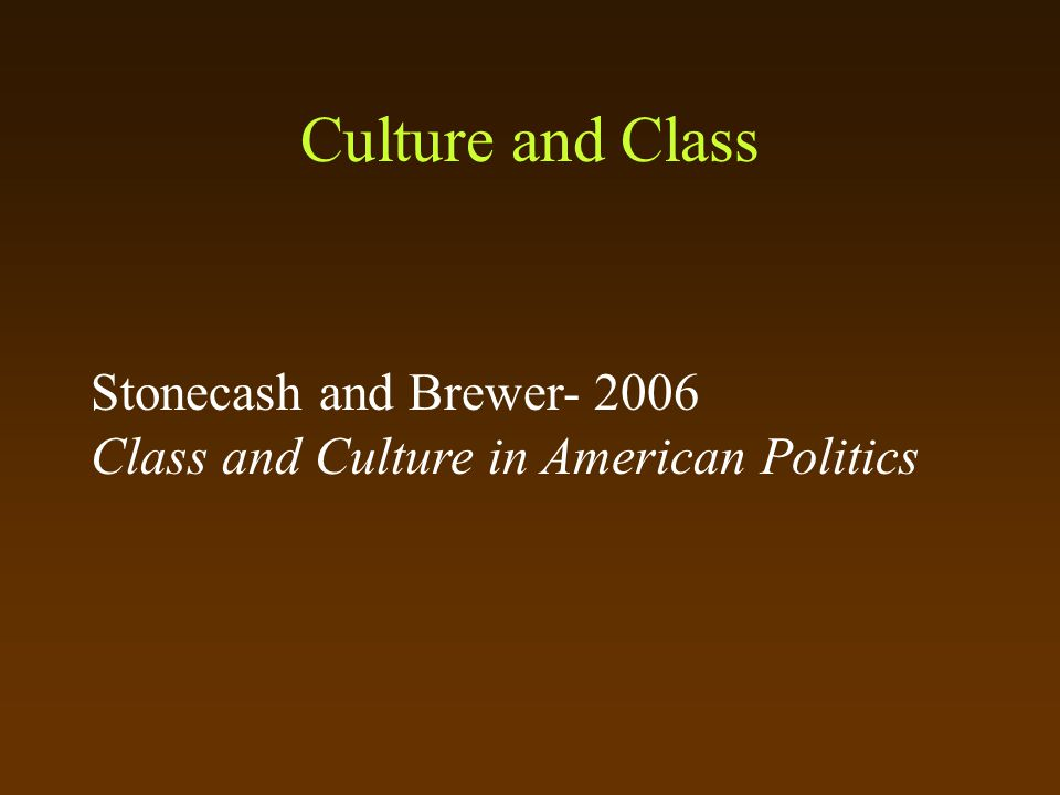 Culture and Class Stonecash and Brewer- 2006 Class and Culture in American Politics