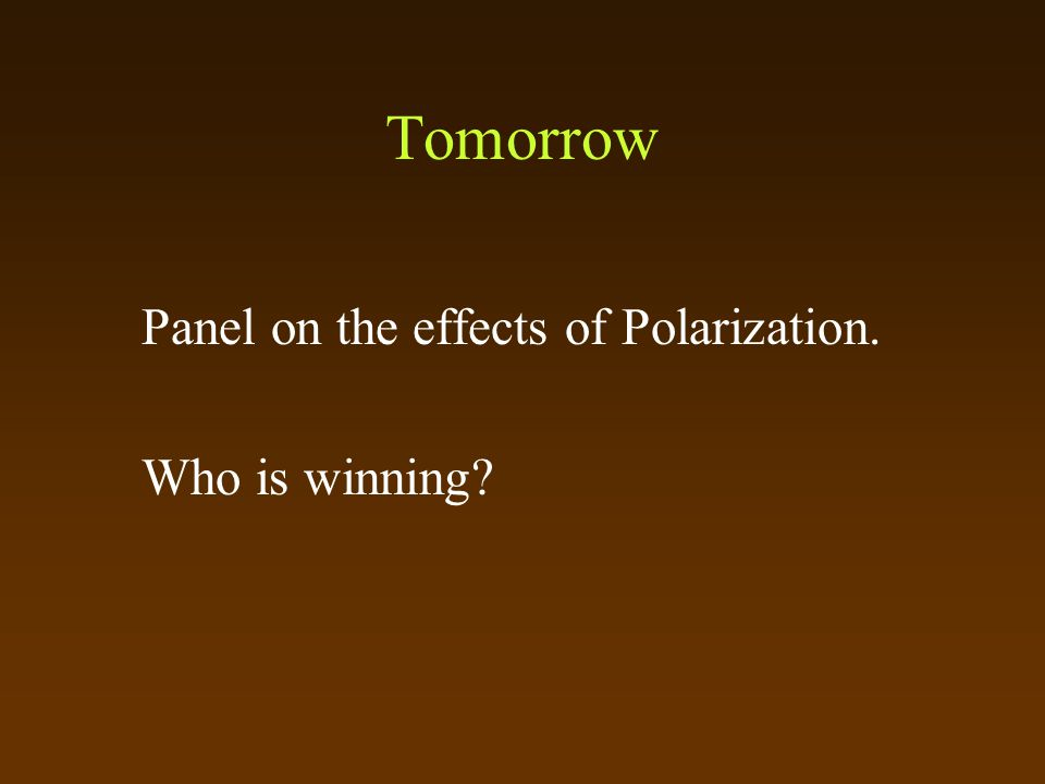 Tomorrow Panel on the effects of Polarization. Who is winning