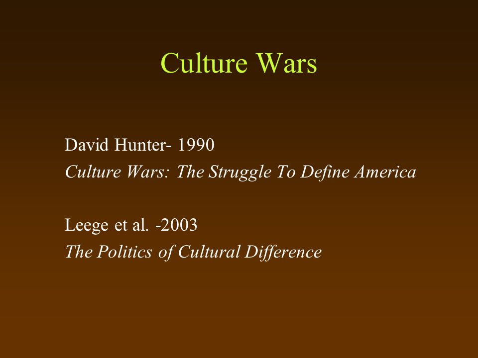 Culture Wars David Hunter- 1990 Culture Wars: The Struggle To Define America Leege et al.