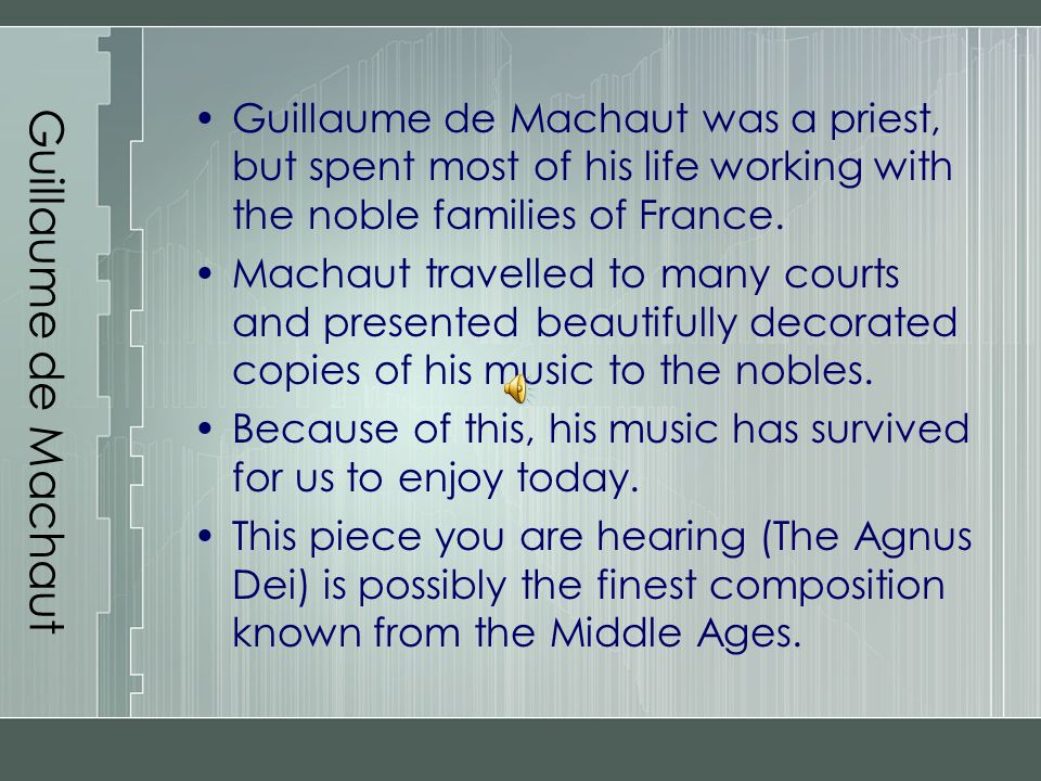 Guillaume de Machaut Guillaume de Machaut was a priest, but spent most of his life working with the noble families of France. Machaut travelled to man
