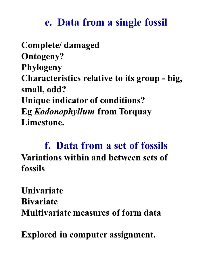e. Data from a single fossil Complete/ damaged Ontogeny.