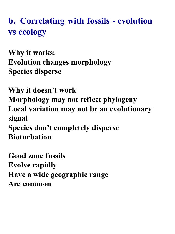 b. Correlating with fossils - evolution vs ecology Why it works: Evolution changes morphology Species disperse Why it doesn't work Morphology may not