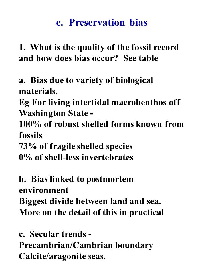 c. Preservation bias 1. What is the quality of the fossil record and how does bias occur.