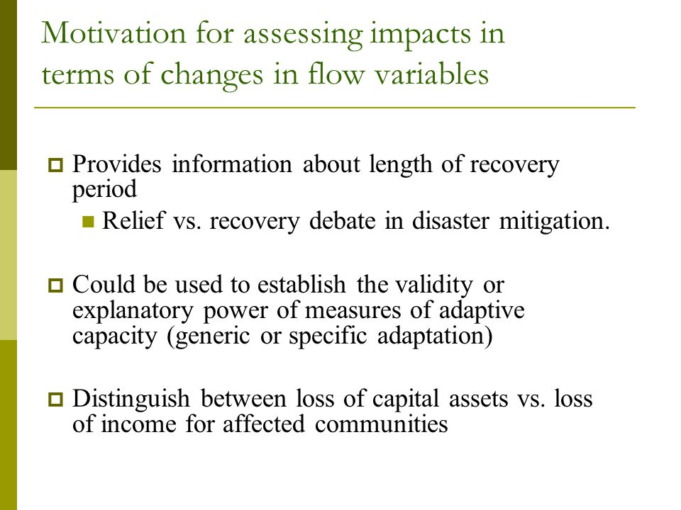 Motivation for assessing impacts in terms of changes in flow variables  Provides information about length of recovery period Relief vs. recovery deba