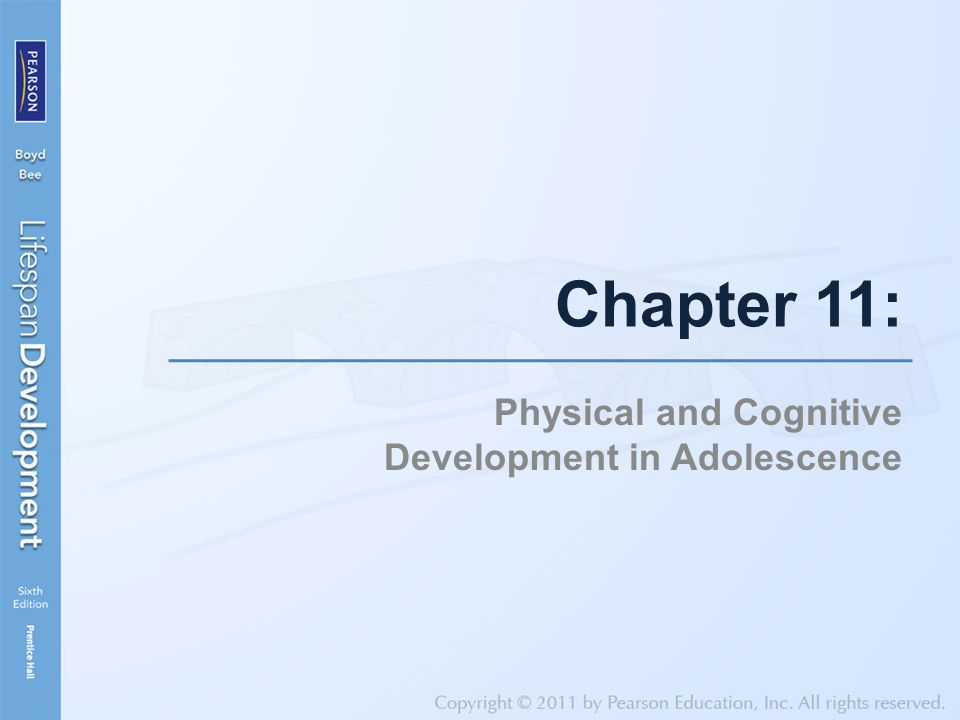 Chapter 11: Physical and Cognitive Development in Adolescence