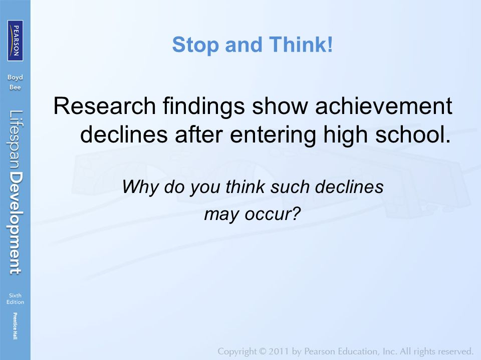 Stop and Think! Research findings show achievement declines after entering high school. Why do you think such declines may occur?