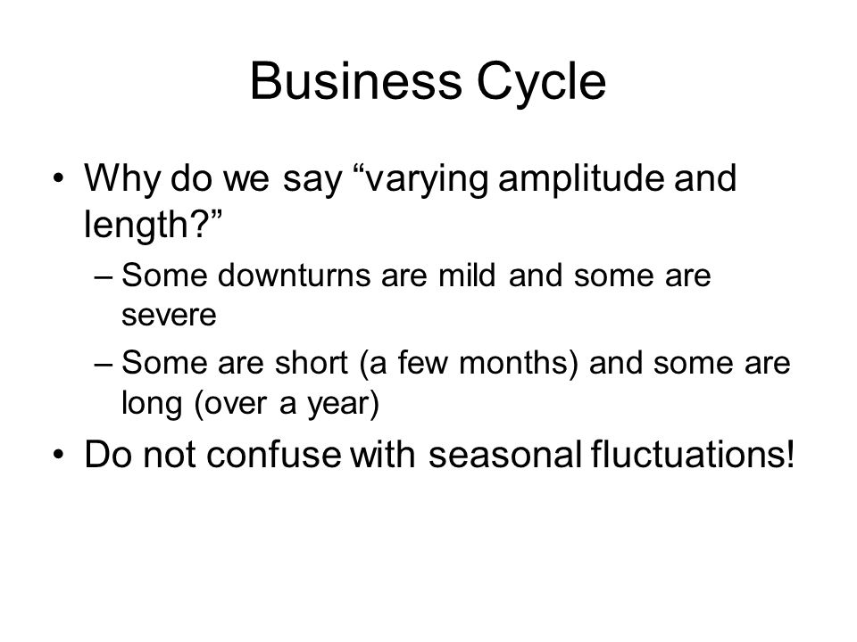 Business Cycle Theories Exogenous theories: –The external demand shock theory: effect of foreign economies –War theory: war stimulates economy; peace leads to recession –The price shock theory: fluctuations in oil prices
