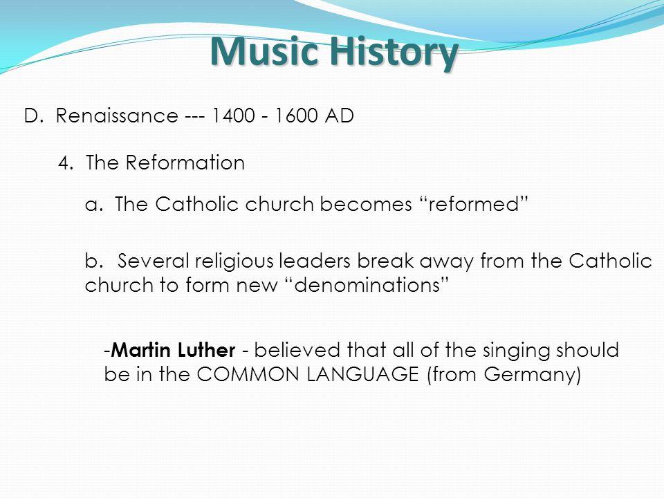 Music History D.Renaissance --- 1400 - 1600 AD 5.