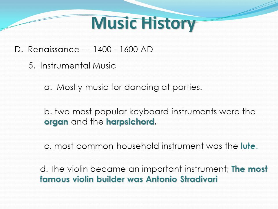 Music History D.Renaissance --- 1400 - 1600 AD 6.