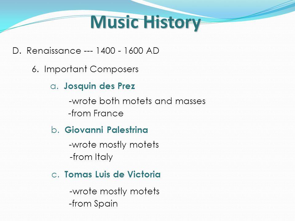 Music History D.Renaissance --- 1400 - 1600 AD 7.