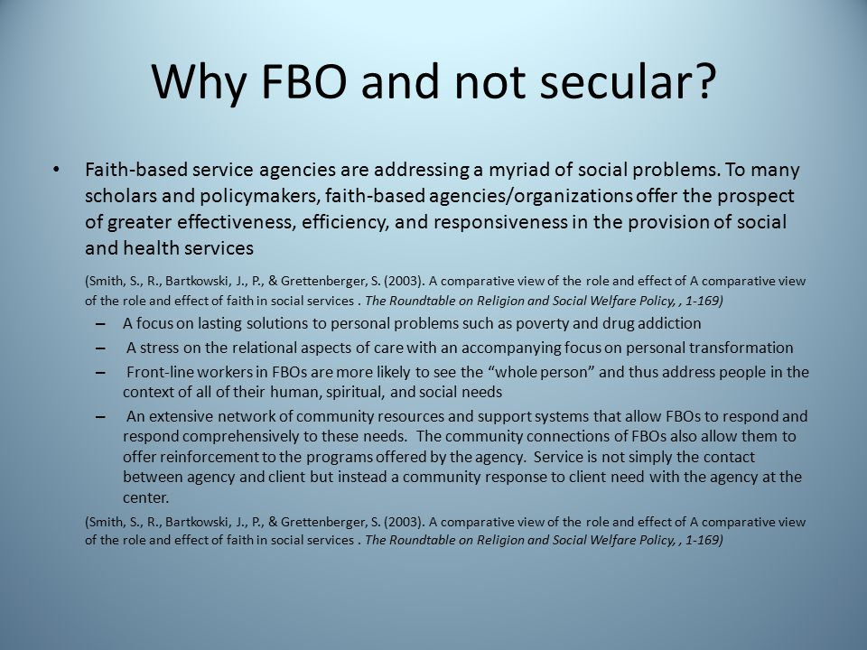 Why FBO and not secular.Faith-based service agencies are addressing a myriad of social problems.