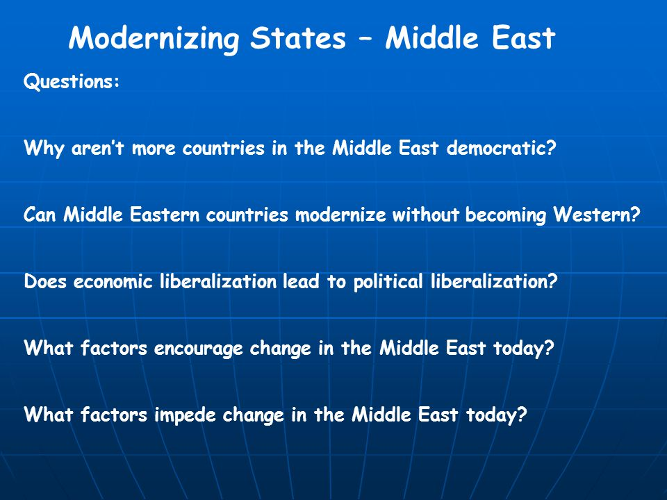 Modernizing States – Middle East Questions: Why aren't more countries in the Middle East democratic.