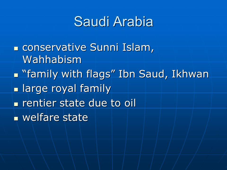 Saudi Arabia conservative Sunni Islam, Wahhabism conservative Sunni Islam, Wahhabism family with flags Ibn Saud, Ikhwan family with flags Ibn Saud, Ikhwan large royal family large royal family rentier state due to oil rentier state due to oil welfare state welfare state