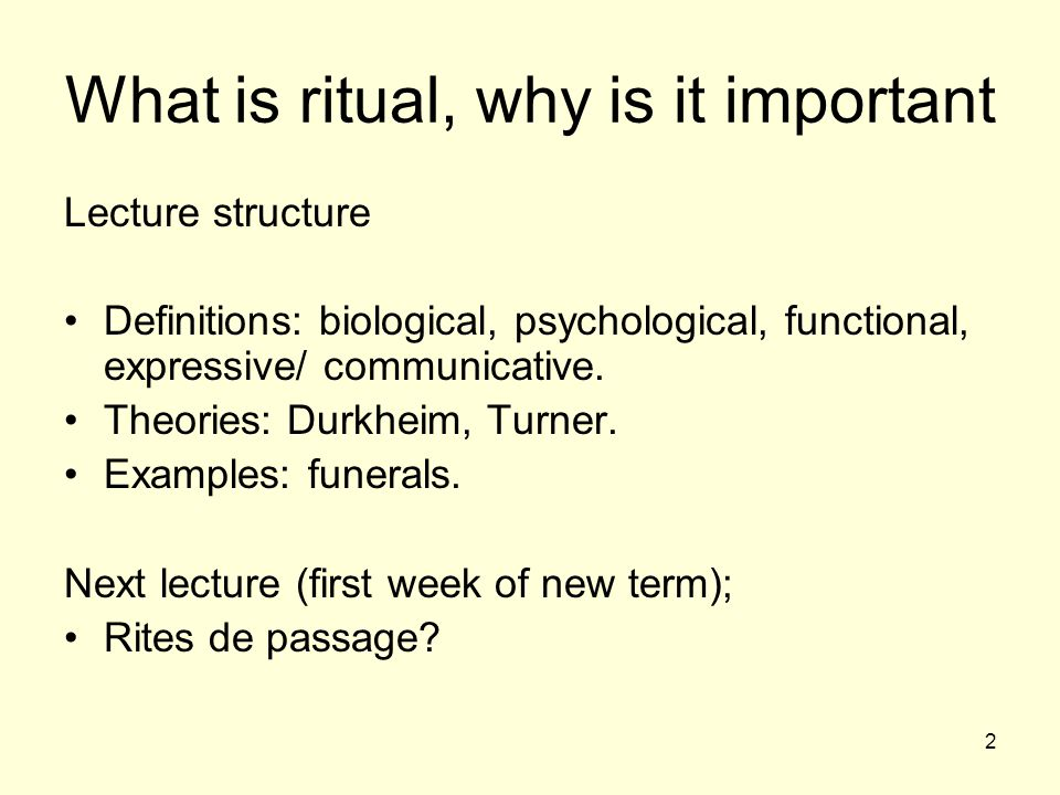 2 What is ritual, why is it important Lecture structure Definitions: biological, psychological, functional, expressive/ communicative.