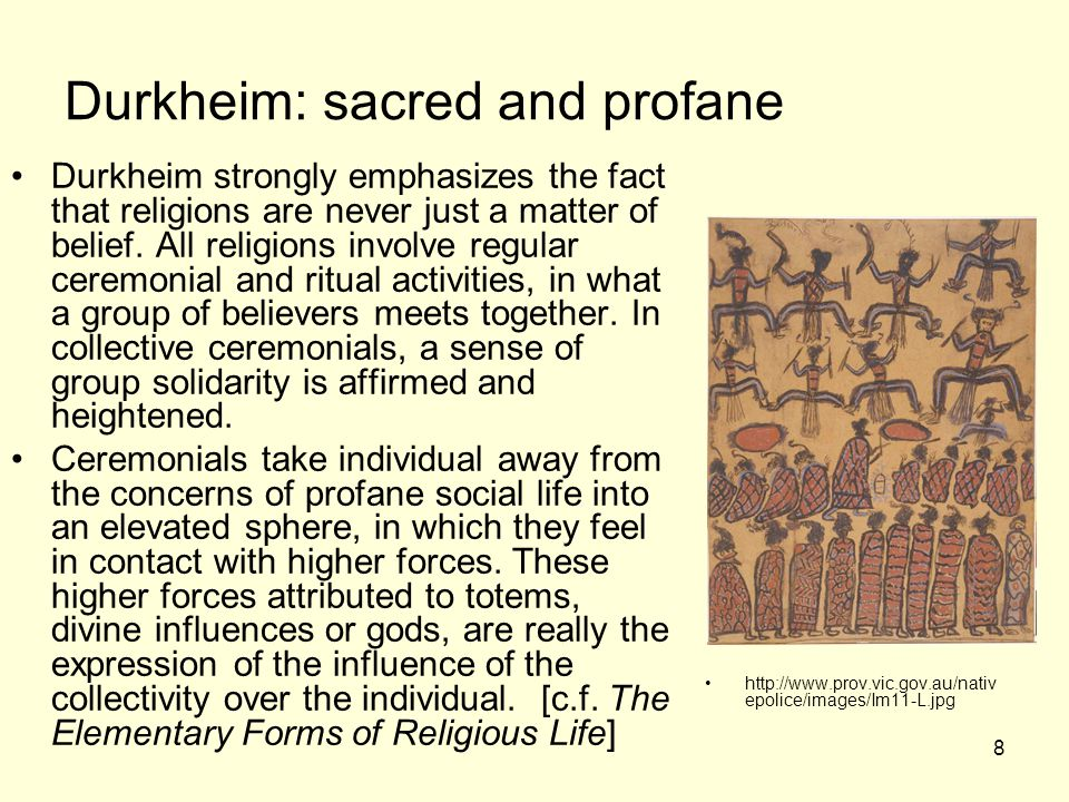 8 Durkheim: sacred and profane Durkheim strongly emphasizes the fact that religions are never just a matter of belief.