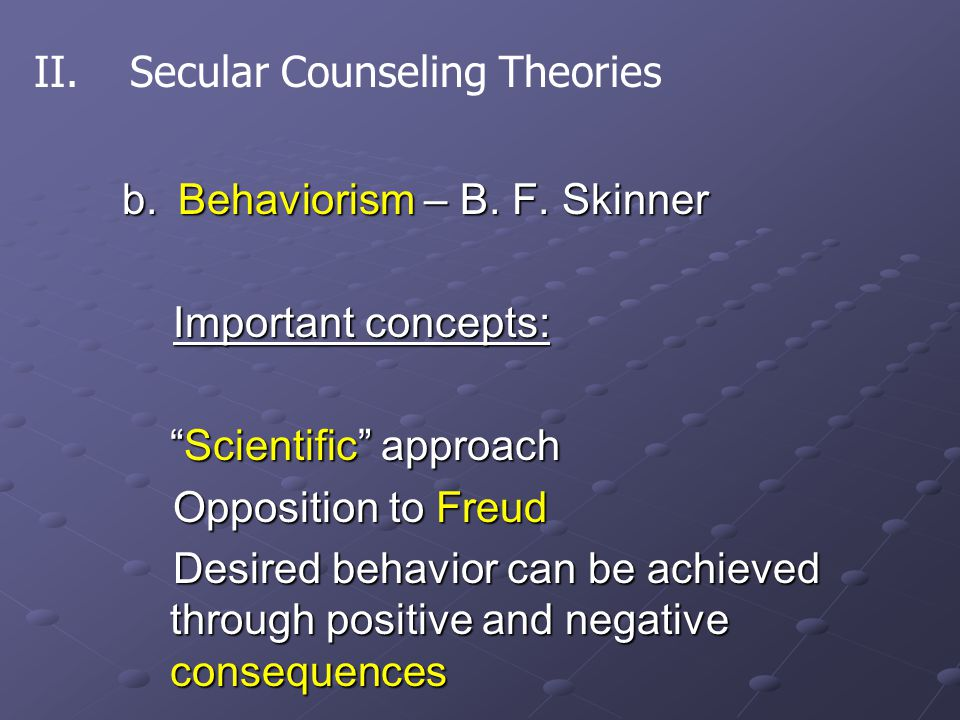 "b.Behaviorism – B. F. Skinner Important concepts: Important concepts: ""Scientific"" approach Opposition to Freud Opposition to Freud Desired behavior c"