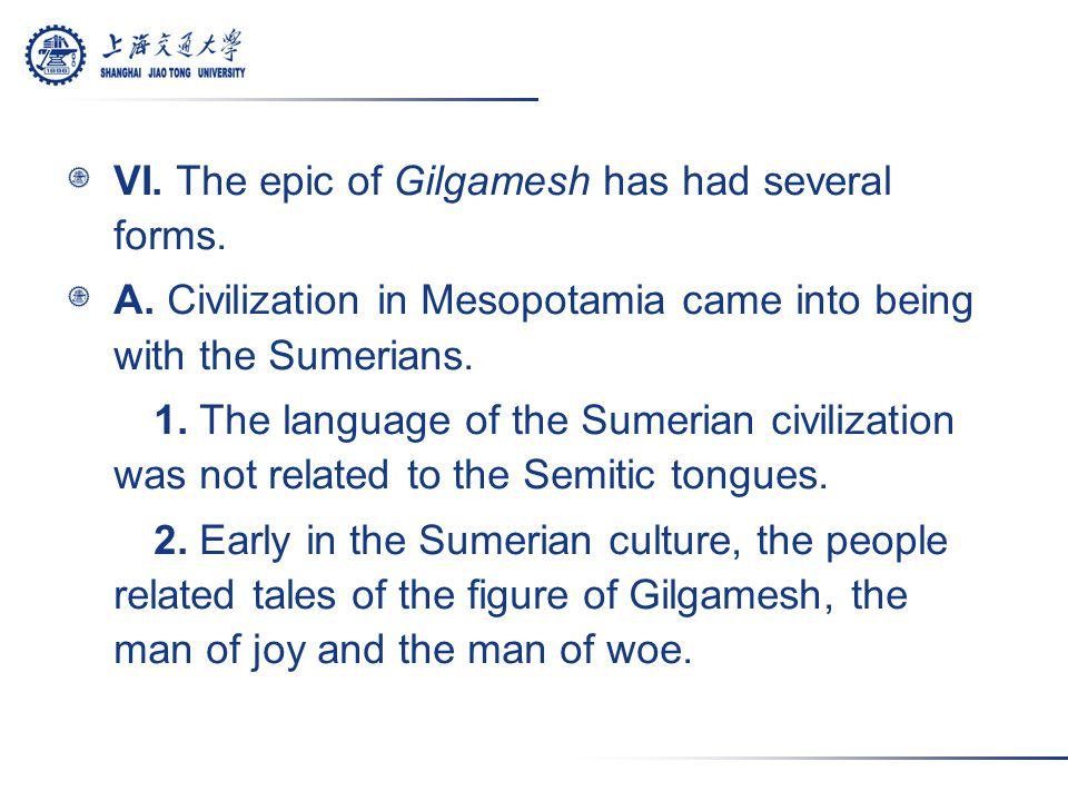 VI.The epic of Gilgamesh has had several forms. A.