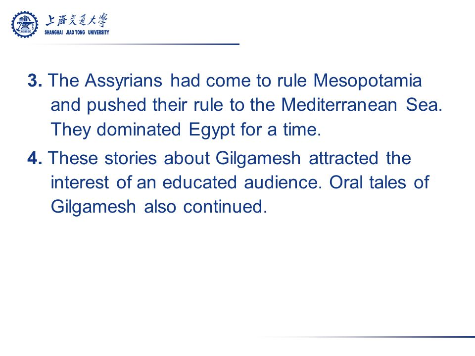 3. The Assyrians had come to rule Mesopotamia and pushed their rule to the Mediterranean Sea. They dominated Egypt for a time. 4. These stories about