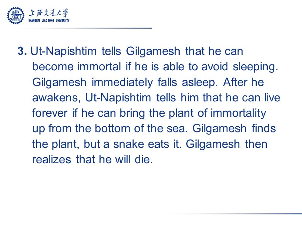 3.Ut-Napishtim tells Gilgamesh that he can become immortal if he is able to avoid sleeping.