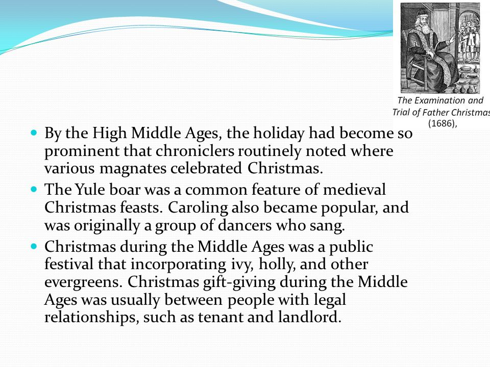 2.4 Middle Ages In the Early Middle Ages, Christmas Day was overshadowed by Epiphany, which in the west focused on the visit of the magi. But the Medi