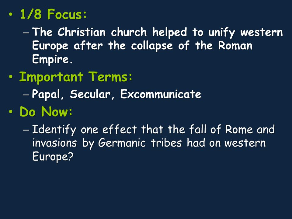 1/8 Focus: 1/8 Focus: – The Christian church helped to unify western Europe after the collapse of the Roman Empire.